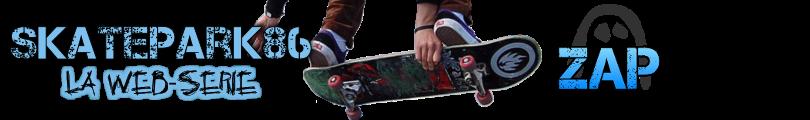 SkatePark86 la web-série